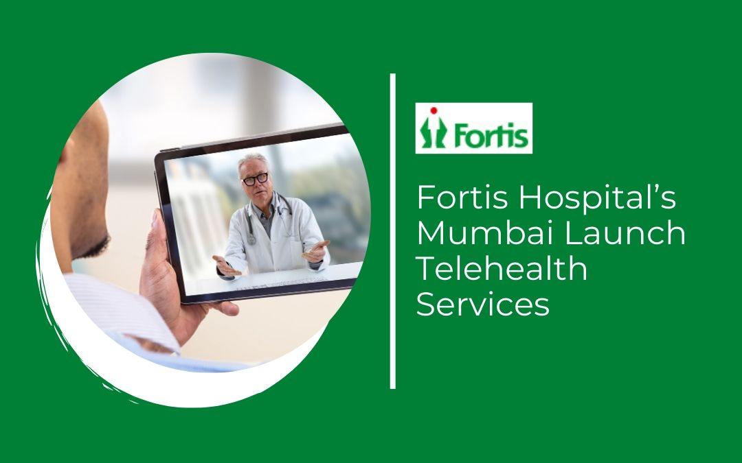 News - Fortis Hospital's Mumbai Launch Telehealth Services