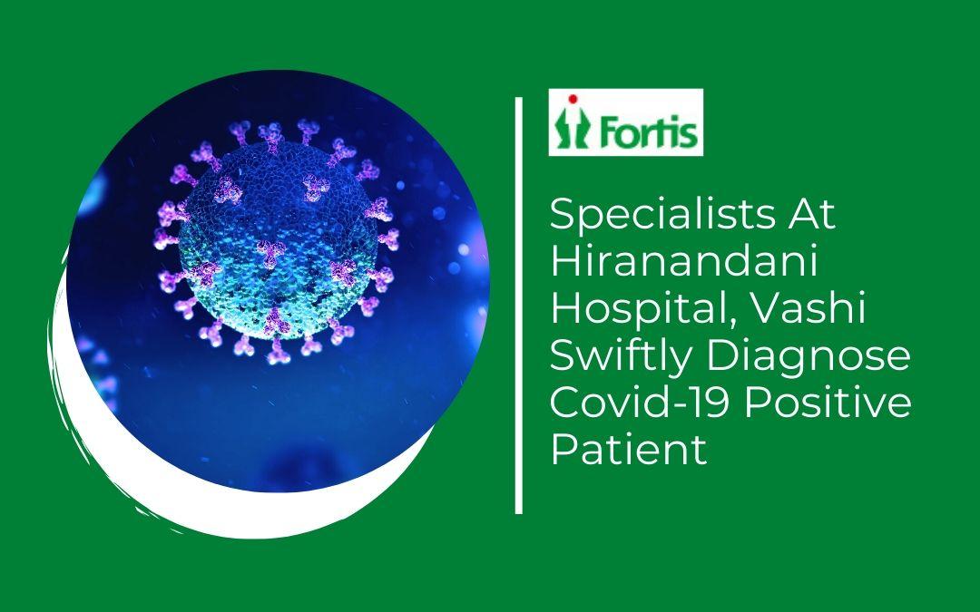 News - Specialists At Hiranandani Hospital, Vashi Swiftly Diagnose Covid-19 Positive Patient