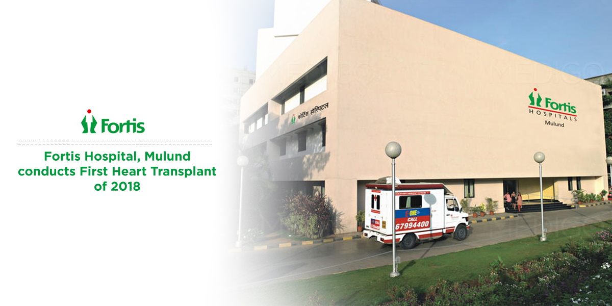 News - Fortis Hospital, Mulund Conducts First Heart Transplant of 2018